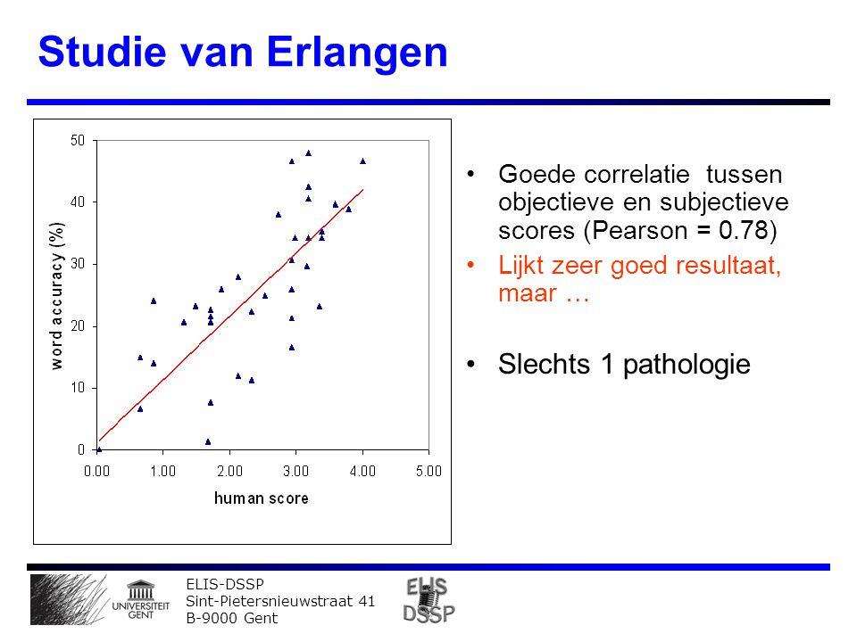 ELIS-DSSP Sint-Pietersnieuwstraat 41 B-9000 Gent Studie van Erlangen Goede correlatie tussen objectieve en subjectieve scores (Pearson = 0.78) Lijkt zeer goed resultaat, maar … Slechts 1 pathologie Regressie bepaald op testdata 5-voudige kruisvalidatie  Pearson = 0.71