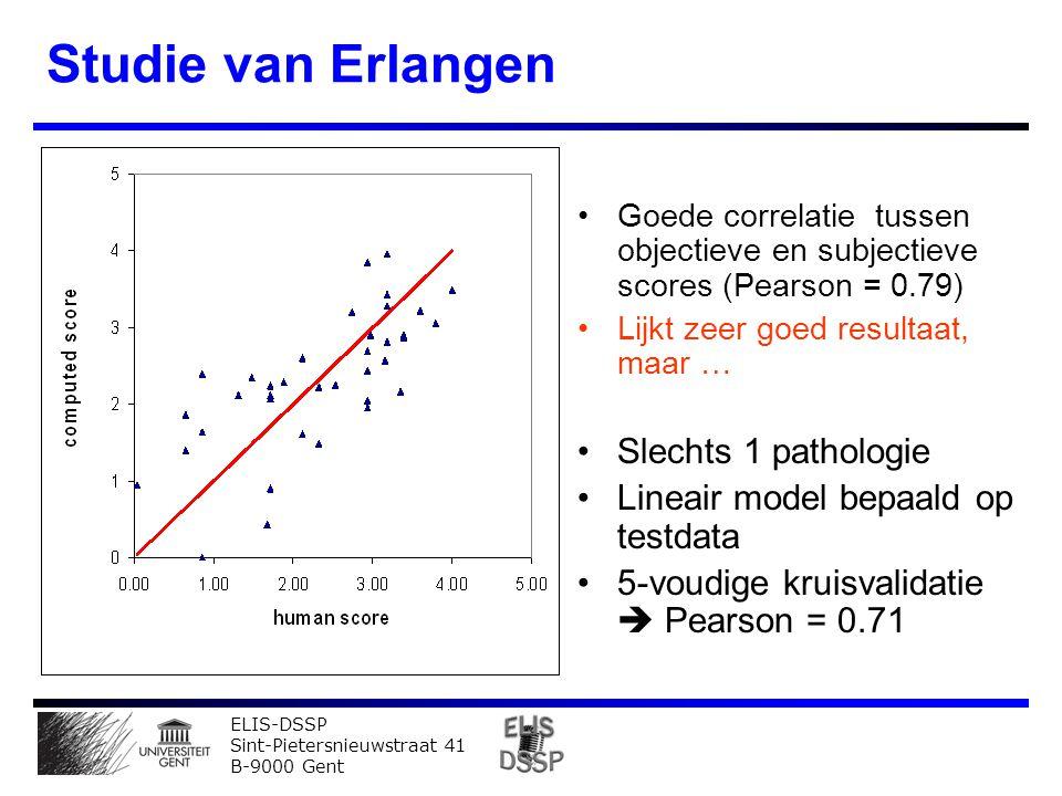 ELIS-DSSP Sint-Pietersnieuwstraat 41 B-9000 Gent Studie van Erlangen Goede correlatie tussen objectieve en subjectieve scores (Pearson = 0.79) Lijkt zeer goed resultaat, maar … Slechts 1 pathologie Lineair model bepaald op testdata 5-voudige kruisvalidatie  Pearson = 0.71