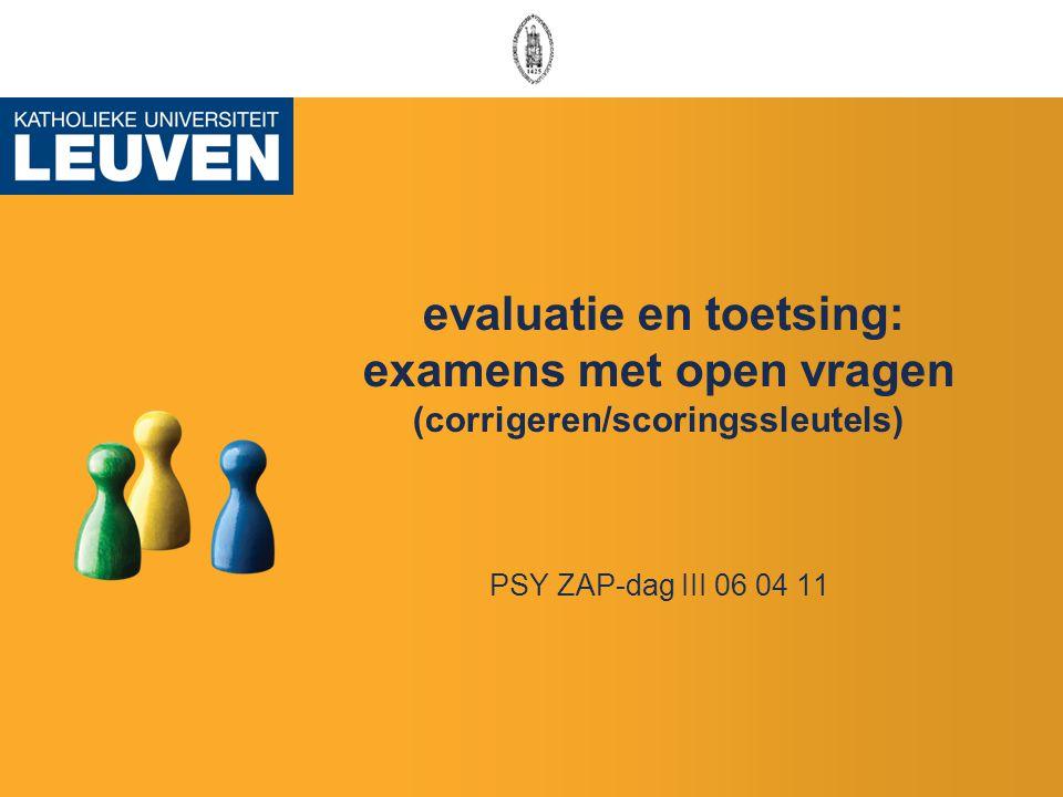 evaluatie en toetsing: examens met open vragen (corrigeren/scoringssleutels) PSY ZAP-dag III 06 04 11