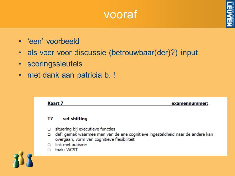vooraf 'een' voorbeeld als voer voor discussie (betrouwbaar(der) ) input scoringssleutels met dank aan patricia b.