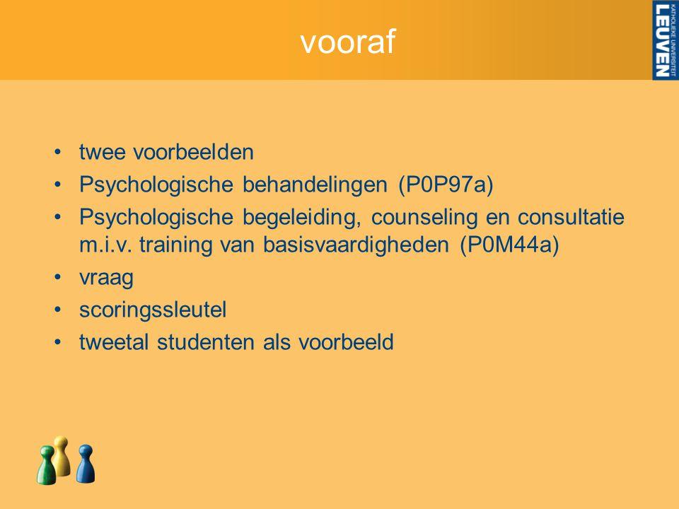 vooraf twee voorbeelden Psychologische behandelingen (P0P97a) Psychologische begeleiding, counseling en consultatie m.i.v.