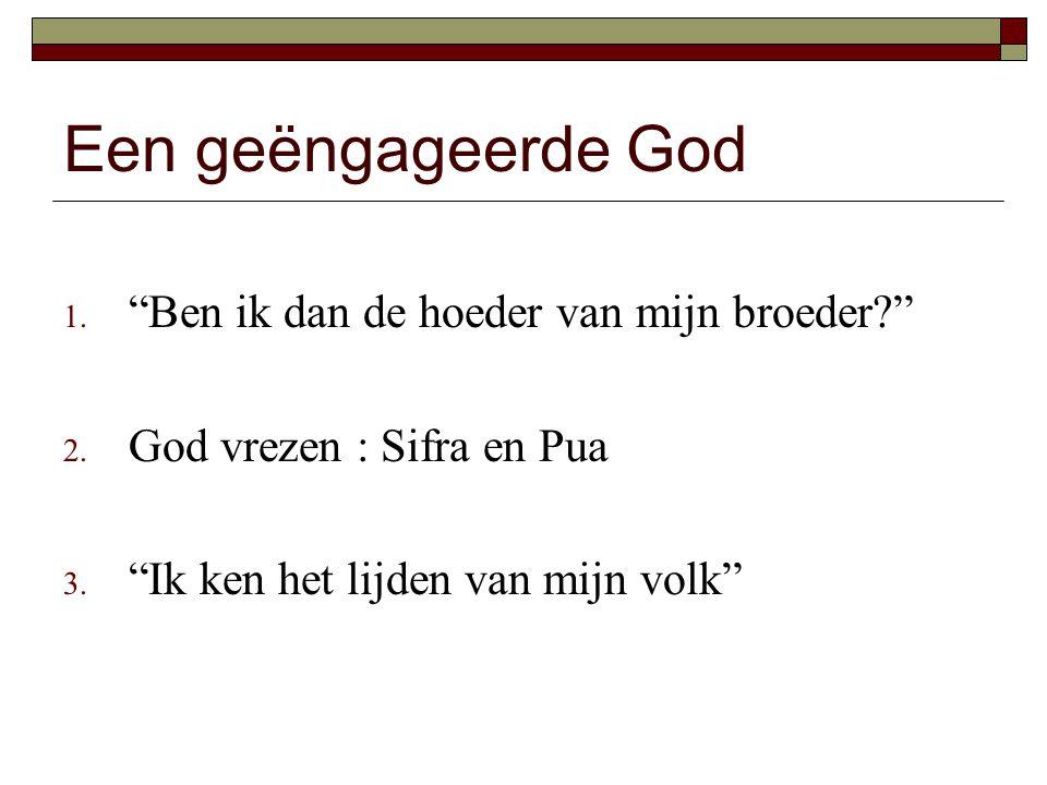 """Een geëngageerde God 1. """"Ben ik dan de hoeder van mijn broeder?"""" 2. God vrezen : Sifra en Pua 3. """"Ik ken het lijden van mijn volk"""""""