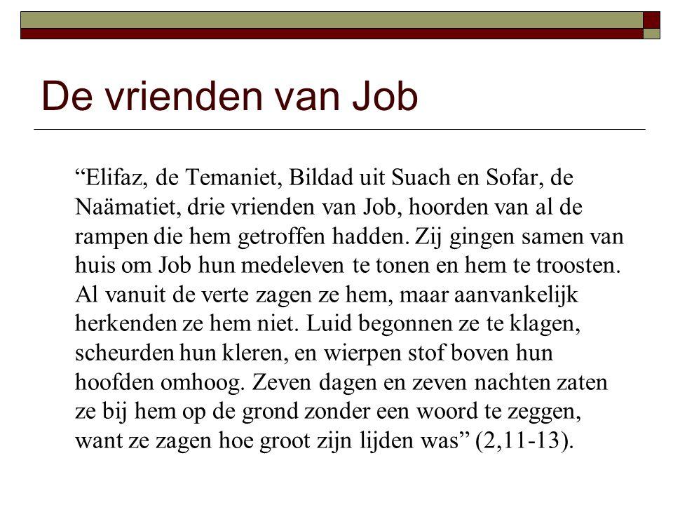De vrienden van Job Elifaz, de Temaniet, Bildad uit Suach en Sofar, de Naämatiet, drie vrienden van Job, hoorden van al de rampen die hem getroffen hadden.