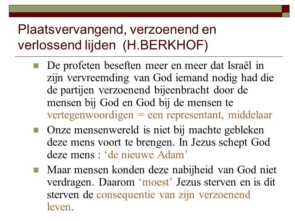 Plaatsvervangend, verzoenend en verlossend lijden (H.BERKHOF) De profeten beseften meer en meer dat Israël in zijn vervreemding van God iemand nodig h