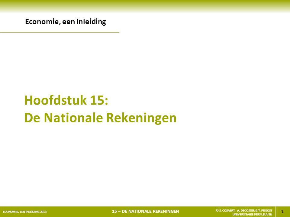 1 ECONOMIE, EEN INLEIDING 2013 15 – DE NATIONALE REKENINGEN © S. COSAERT, A. DECOSTER & T. PROOST UNIVERSITAIRE PERS LEUVEN Hoofdstuk 15: De Nationale