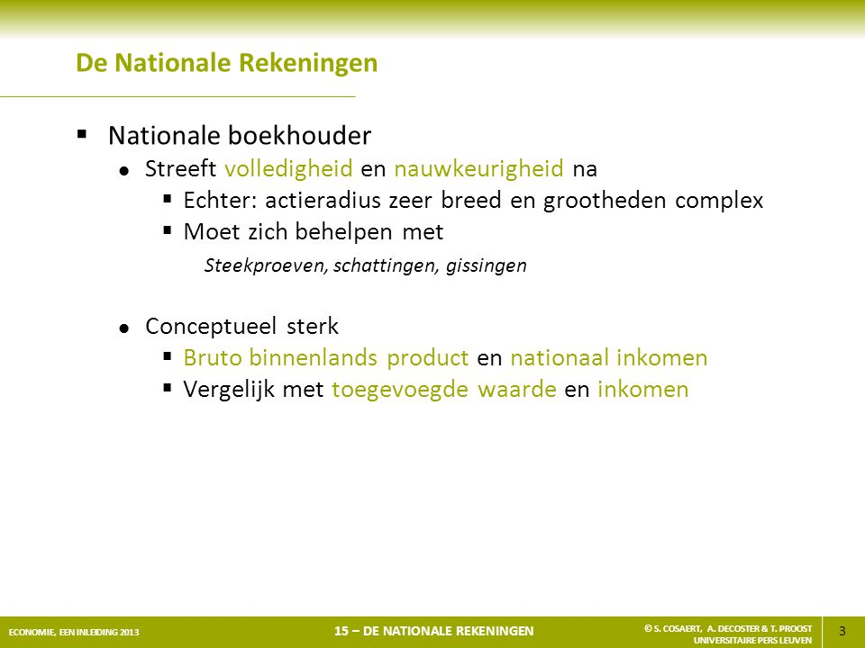 3 ECONOMIE, EEN INLEIDING 2013 15 – DE NATIONALE REKENINGEN © S. COSAERT, A. DECOSTER & T. PROOST UNIVERSITAIRE PERS LEUVEN De Nationale Rekeningen 