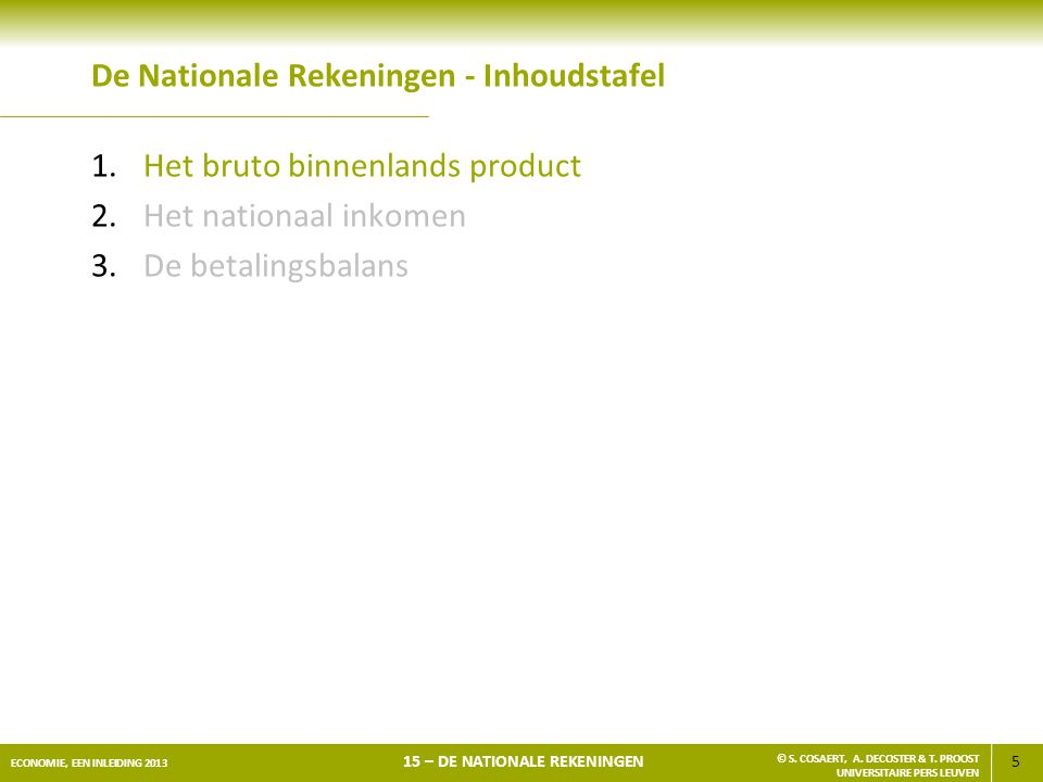 5 ECONOMIE, EEN INLEIDING 2013 15 – DE NATIONALE REKENINGEN © S. COSAERT, A. DECOSTER & T. PROOST UNIVERSITAIRE PERS LEUVEN De Nationale Rekeningen -