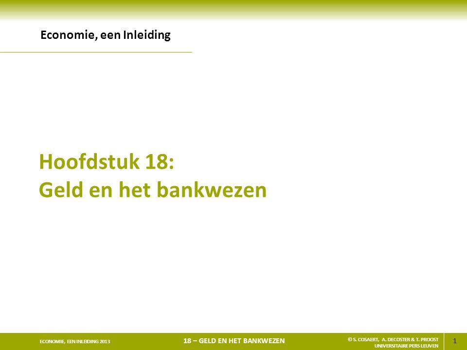 1 ECONOMIE, EEN INLEIDING 2013 18 – GELD EN HET BANKWEZEN © S. COSAERT, A. DECOSTER & T. PROOST UNIVERSITAIRE PERS LEUVEN Hoofdstuk 18: Geld en het ba