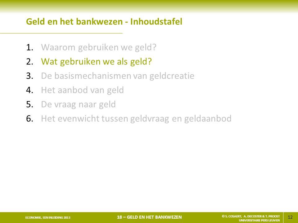 12 ECONOMIE, EEN INLEIDING 2013 18 – GELD EN HET BANKWEZEN © S. COSAERT, A. DECOSTER & T. PROOST UNIVERSITAIRE PERS LEUVEN Geld en het bankwezen - Inh