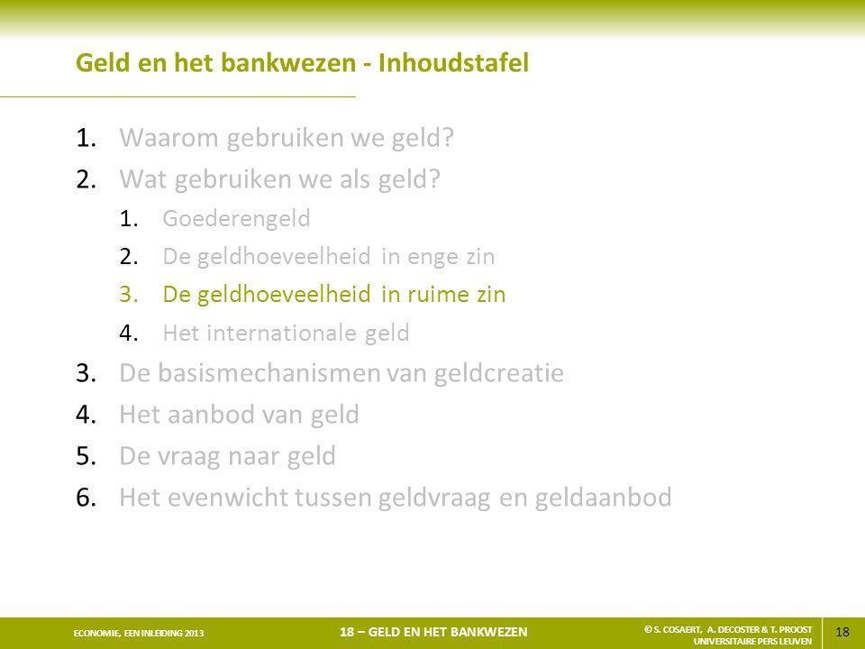 19 ECONOMIE, EEN INLEIDING 2013 18 – GELD EN HET BANKWEZEN © S.
