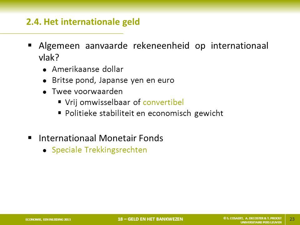 23 ECONOMIE, EEN INLEIDING 2013 18 – GELD EN HET BANKWEZEN © S. COSAERT, A. DECOSTER & T. PROOST UNIVERSITAIRE PERS LEUVEN 2.4. Het internationale gel