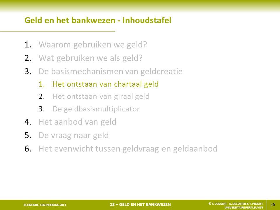 26 ECONOMIE, EEN INLEIDING 2013 18 – GELD EN HET BANKWEZEN © S. COSAERT, A. DECOSTER & T. PROOST UNIVERSITAIRE PERS LEUVEN Geld en het bankwezen - Inh