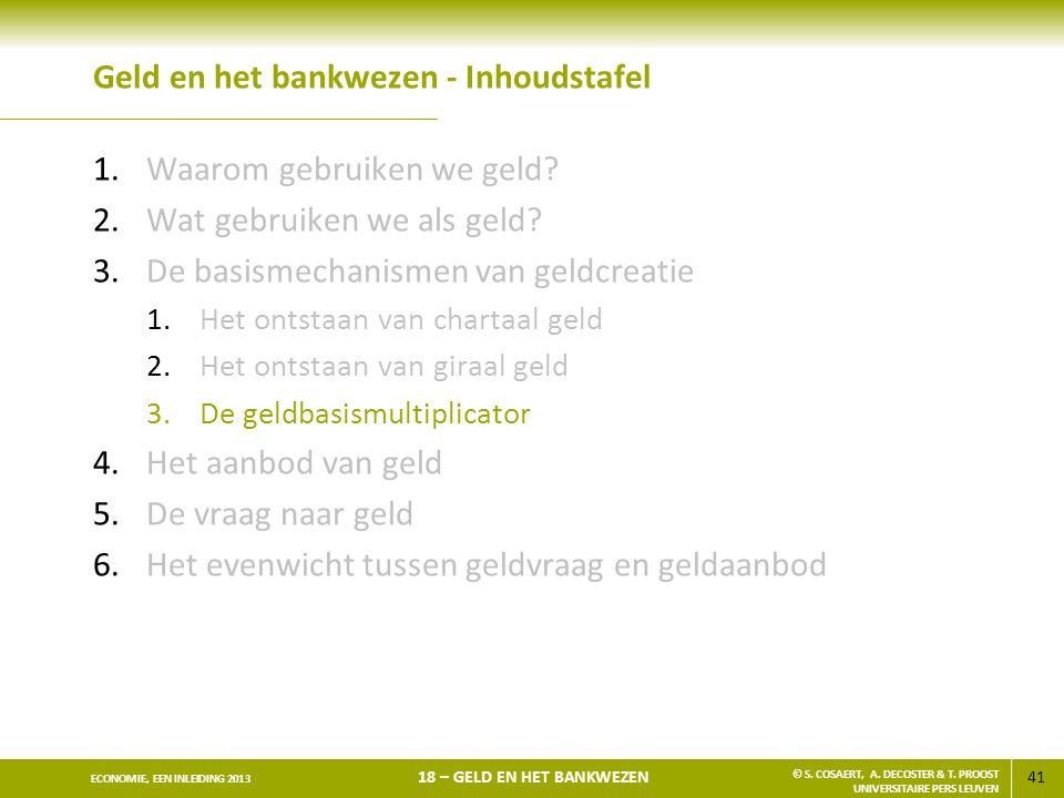 41 ECONOMIE, EEN INLEIDING 2013 18 – GELD EN HET BANKWEZEN © S. COSAERT, A. DECOSTER & T. PROOST UNIVERSITAIRE PERS LEUVEN Geld en het bankwezen - Inh