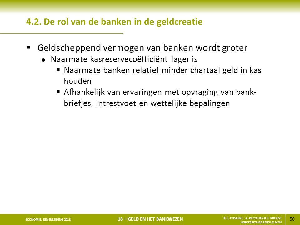 50 ECONOMIE, EEN INLEIDING 2013 18 – GELD EN HET BANKWEZEN © S. COSAERT, A. DECOSTER & T. PROOST UNIVERSITAIRE PERS LEUVEN 4.2. De rol van de banken i