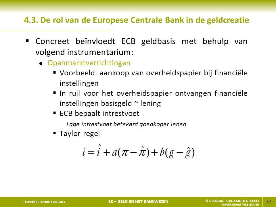 57 ECONOMIE, EEN INLEIDING 2013 18 – GELD EN HET BANKWEZEN © S. COSAERT, A. DECOSTER & T. PROOST UNIVERSITAIRE PERS LEUVEN 4.3. De rol van de Europese