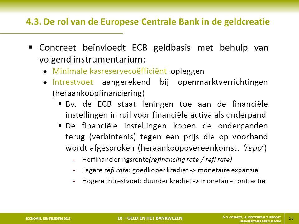 58 ECONOMIE, EEN INLEIDING 2013 18 – GELD EN HET BANKWEZEN © S. COSAERT, A. DECOSTER & T. PROOST UNIVERSITAIRE PERS LEUVEN 4.3. De rol van de Europese