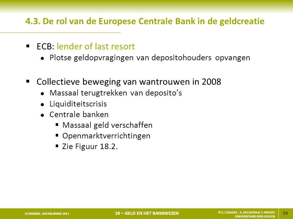 59 ECONOMIE, EEN INLEIDING 2013 18 – GELD EN HET BANKWEZEN © S. COSAERT, A. DECOSTER & T. PROOST UNIVERSITAIRE PERS LEUVEN 4.3. De rol van de Europese
