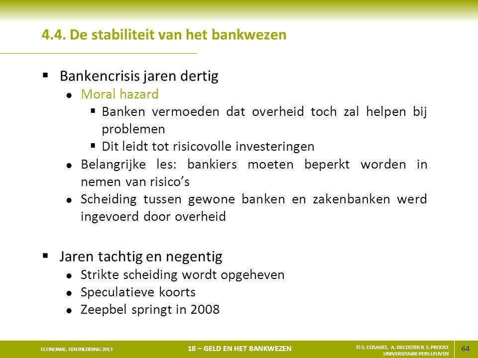 64 ECONOMIE, EEN INLEIDING 2013 18 – GELD EN HET BANKWEZEN © S. COSAERT, A. DECOSTER & T. PROOST UNIVERSITAIRE PERS LEUVEN 4.4. De stabiliteit van het