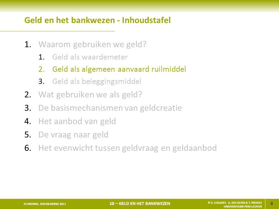 9 ECONOMIE, EEN INLEIDING 2013 18 – GELD EN HET BANKWEZEN © S.