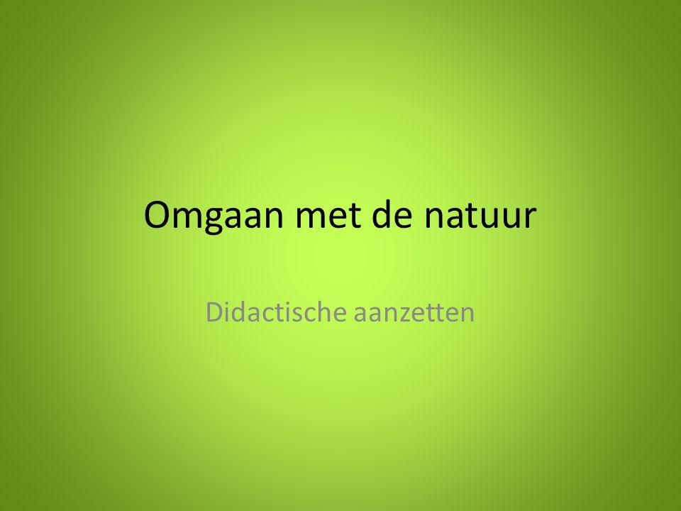 Omgaan met de natuur Didactische aanzetten