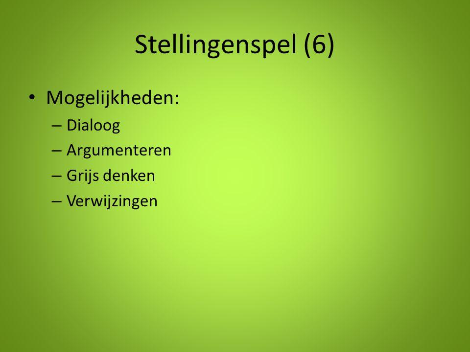 Stellingenspel (6) Mogelijkheden: – Dialoog – Argumenteren – Grijs denken – Verwijzingen