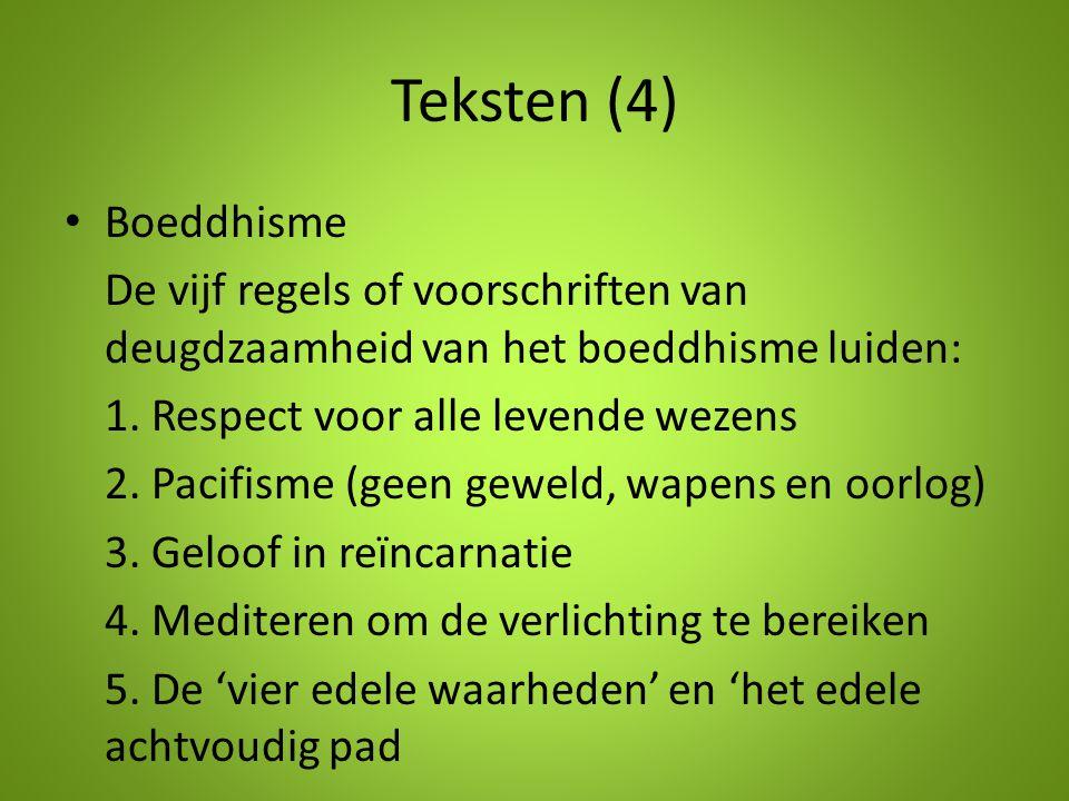 Teksten (4) Boeddhisme De vijf regels of voorschriften van deugdzaamheid van het boeddhisme luiden: 1. Respect voor alle levende wezens 2. Pacifisme (