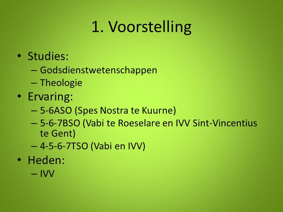 1. Voorstelling Studies: – Godsdienstwetenschappen – Theologie Ervaring: – 5-6ASO (Spes Nostra te Kuurne) – 5-6-7BSO (Vabi te Roeselare en IVV Sint-Vi