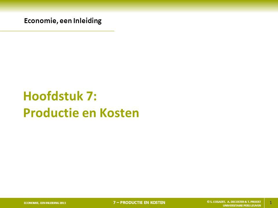 1 ECONOMIE, EEN INLEIDING 2013 7 – PRODUCTIE EN KOSTEN © S. COSAERT, A. DECOSTER & T. PROOST UNIVERSITAIRE PERS LEUVEN Hoofdstuk 7: Productie en Koste