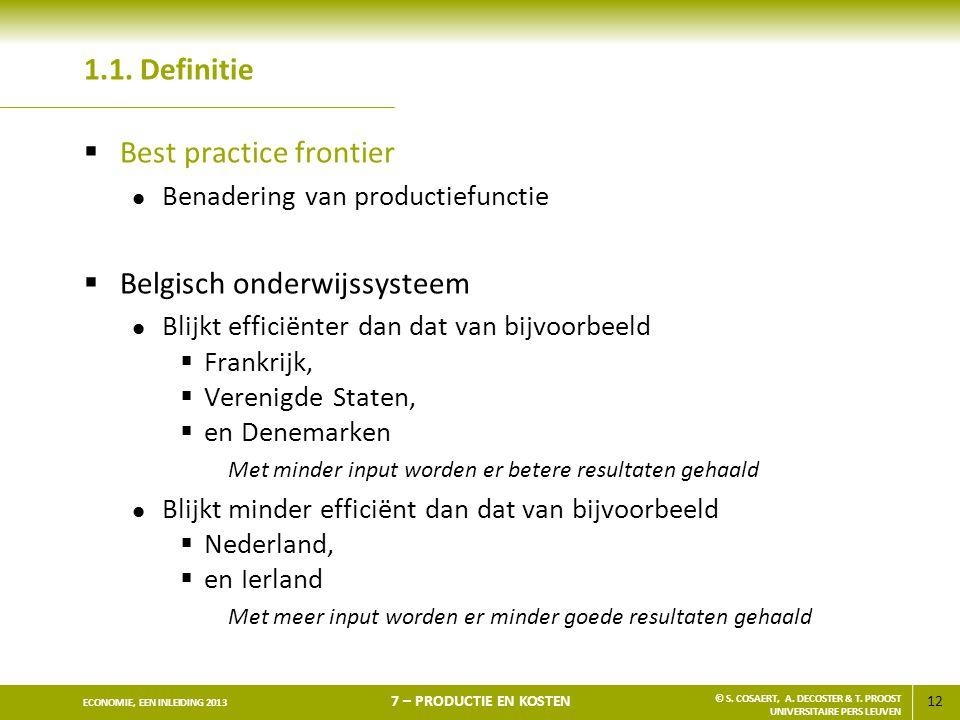12 ECONOMIE, EEN INLEIDING 2013 7 – PRODUCTIE EN KOSTEN © S. COSAERT, A. DECOSTER & T. PROOST UNIVERSITAIRE PERS LEUVEN 1.1. Definitie  Best practice