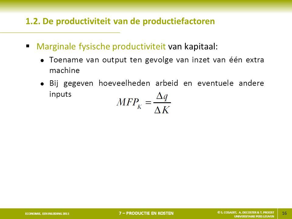 16 ECONOMIE, EEN INLEIDING 2013 7 – PRODUCTIE EN KOSTEN © S. COSAERT, A. DECOSTER & T. PROOST UNIVERSITAIRE PERS LEUVEN 1.2. De productiviteit van de