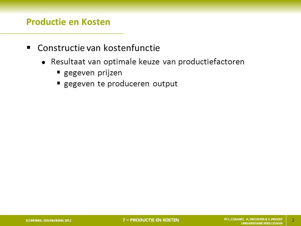 2 ECONOMIE, EEN INLEIDING 2013 7 – PRODUCTIE EN KOSTEN © S. COSAERT, A. DECOSTER & T. PROOST UNIVERSITAIRE PERS LEUVEN Productie en Kosten  Construct