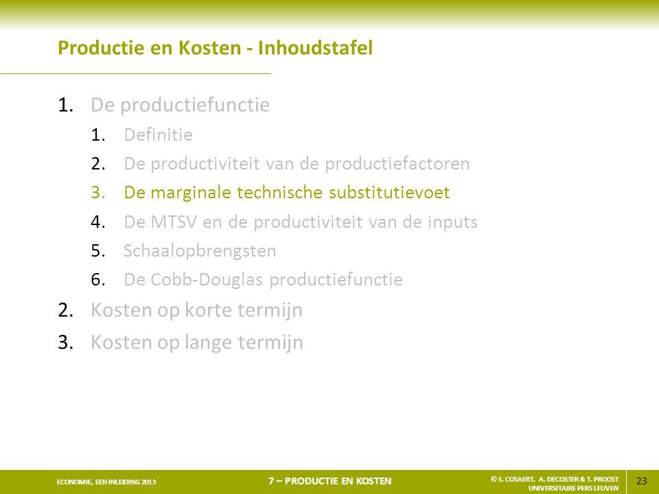23 ECONOMIE, EEN INLEIDING 2013 7 – PRODUCTIE EN KOSTEN © S. COSAERT, A. DECOSTER & T. PROOST UNIVERSITAIRE PERS LEUVEN Productie en Kosten - Inhoudst