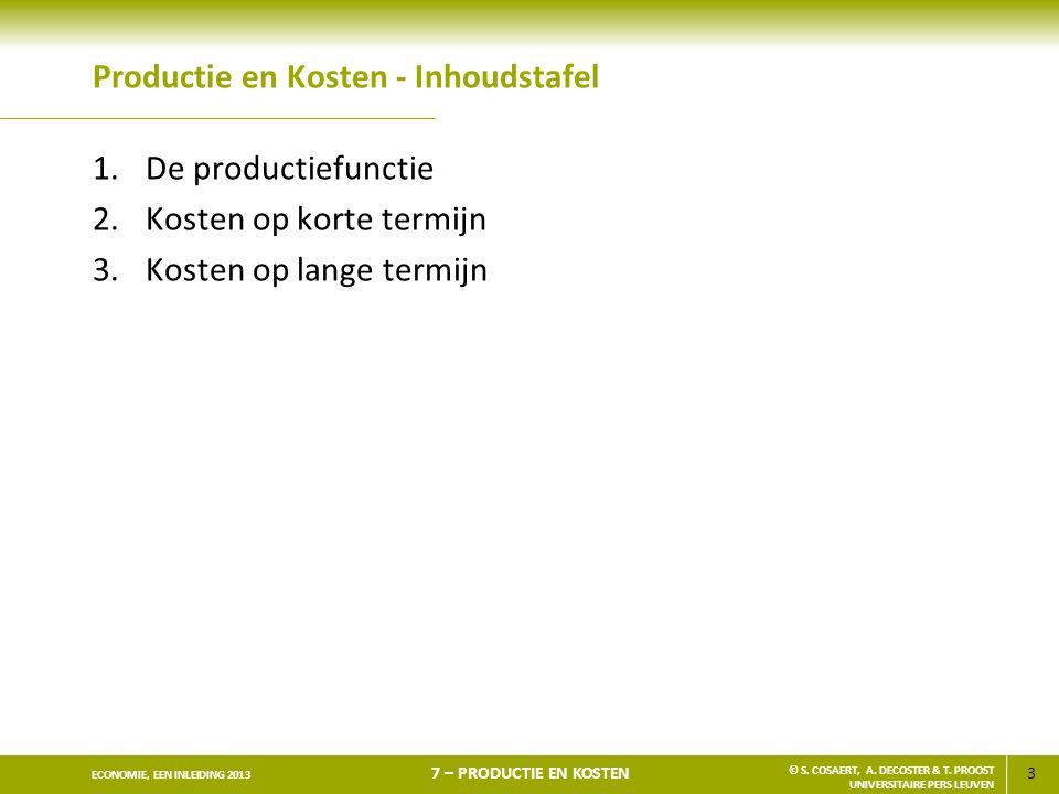 3 ECONOMIE, EEN INLEIDING 2013 7 – PRODUCTIE EN KOSTEN © S. COSAERT, A. DECOSTER & T. PROOST UNIVERSITAIRE PERS LEUVEN Productie en Kosten - Inhoudsta