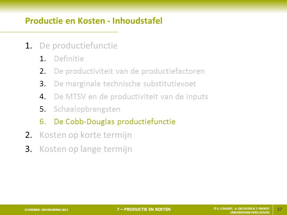 37 ECONOMIE, EEN INLEIDING 2013 7 – PRODUCTIE EN KOSTEN © S. COSAERT, A. DECOSTER & T. PROOST UNIVERSITAIRE PERS LEUVEN Productie en Kosten - Inhoudst