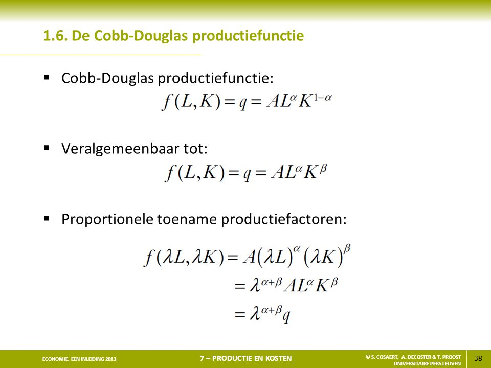 38 ECONOMIE, EEN INLEIDING 2013 7 – PRODUCTIE EN KOSTEN © S. COSAERT, A. DECOSTER & T. PROOST UNIVERSITAIRE PERS LEUVEN 1.6. De Cobb-Douglas productie