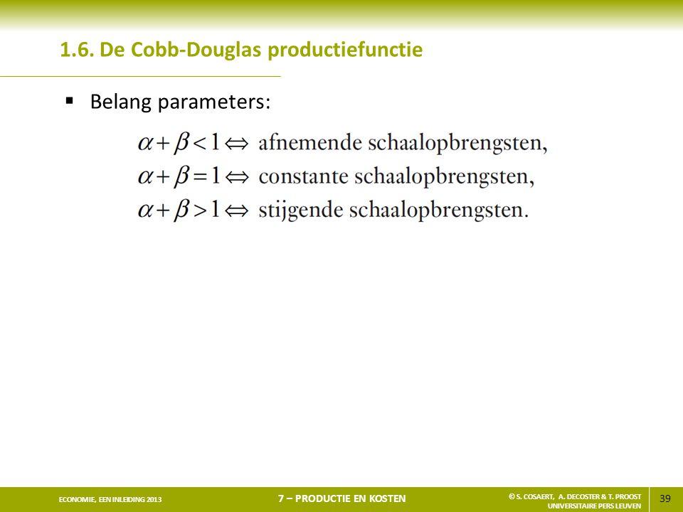 39 ECONOMIE, EEN INLEIDING 2013 7 – PRODUCTIE EN KOSTEN © S. COSAERT, A. DECOSTER & T. PROOST UNIVERSITAIRE PERS LEUVEN 1.6. De Cobb-Douglas productie
