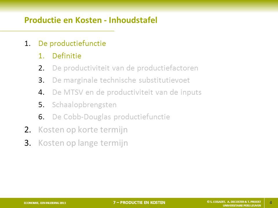 4 ECONOMIE, EEN INLEIDING 2013 7 – PRODUCTIE EN KOSTEN © S. COSAERT, A. DECOSTER & T. PROOST UNIVERSITAIRE PERS LEUVEN Productie en Kosten - Inhoudsta