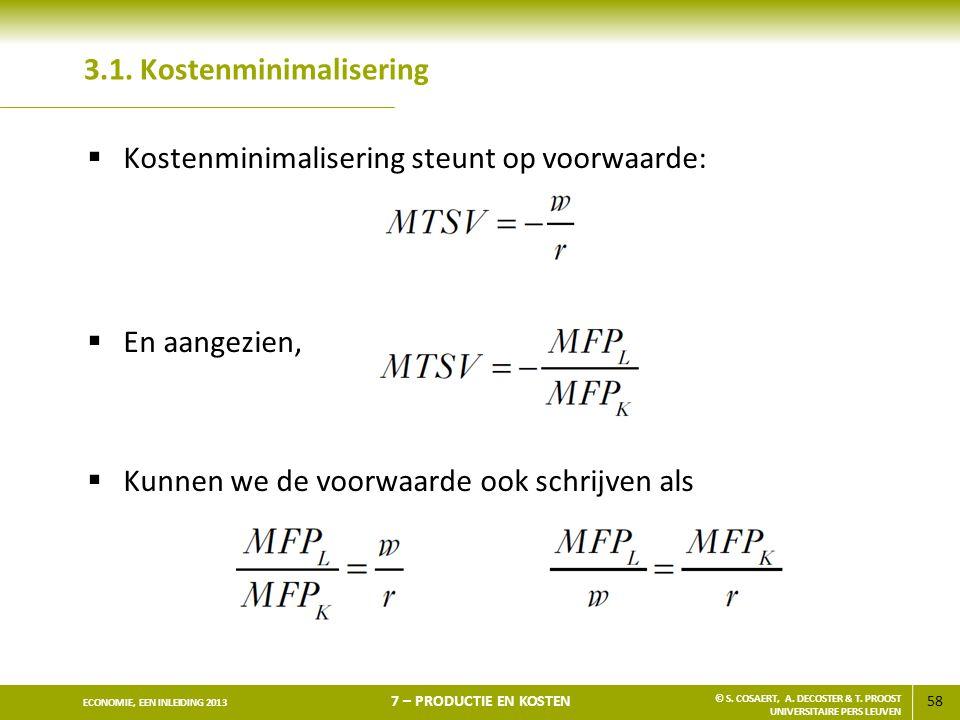 58 ECONOMIE, EEN INLEIDING 2013 7 – PRODUCTIE EN KOSTEN © S. COSAERT, A. DECOSTER & T. PROOST UNIVERSITAIRE PERS LEUVEN 3.1. Kostenminimalisering  Ko