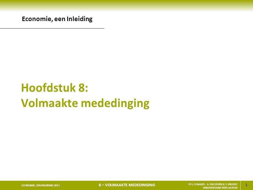 1 ECONOMIE, EEN INLEIDING 2013 8 – VOLMAAKTE MEDEDINGING © S. COSAERT, A. DECOSTER & T. PROOST UNIVERSITAIRE PERS LEUVEN Hoofdstuk 8: Volmaakte mededi