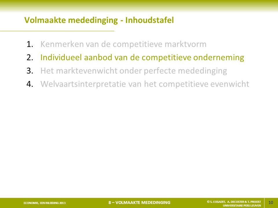 10 ECONOMIE, EEN INLEIDING 2013 8 – VOLMAAKTE MEDEDINGING © S. COSAERT, A. DECOSTER & T. PROOST UNIVERSITAIRE PERS LEUVEN Volmaakte mededinging - Inho