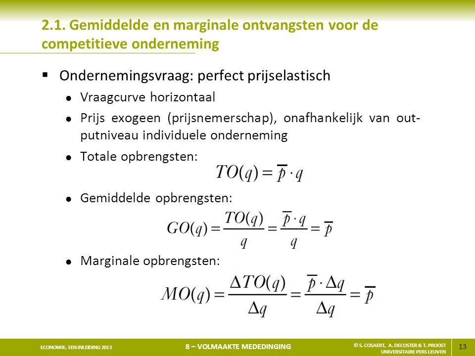 13 ECONOMIE, EEN INLEIDING 2013 8 – VOLMAAKTE MEDEDINGING © S. COSAERT, A. DECOSTER & T. PROOST UNIVERSITAIRE PERS LEUVEN 2.1. Gemiddelde en marginale