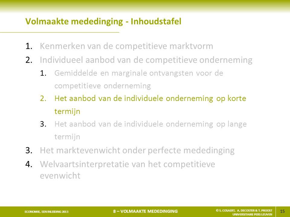 15 ECONOMIE, EEN INLEIDING 2013 8 – VOLMAAKTE MEDEDINGING © S. COSAERT, A. DECOSTER & T. PROOST UNIVERSITAIRE PERS LEUVEN Volmaakte mededinging - Inho