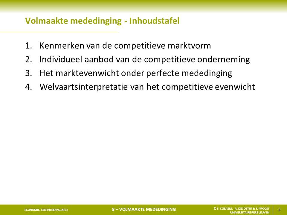 2 ECONOMIE, EEN INLEIDING 2013 8 – VOLMAAKTE MEDEDINGING © S. COSAERT, A. DECOSTER & T. PROOST UNIVERSITAIRE PERS LEUVEN Volmaakte mededinging - Inhou