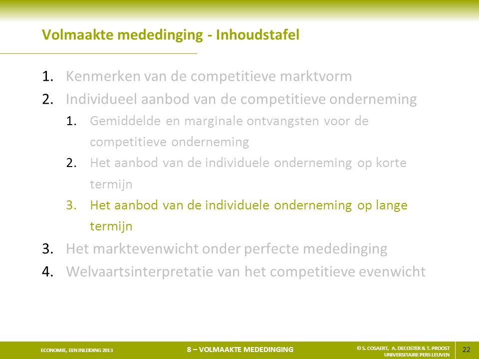 22 ECONOMIE, EEN INLEIDING 2013 8 – VOLMAAKTE MEDEDINGING © S. COSAERT, A. DECOSTER & T. PROOST UNIVERSITAIRE PERS LEUVEN Volmaakte mededinging - Inho