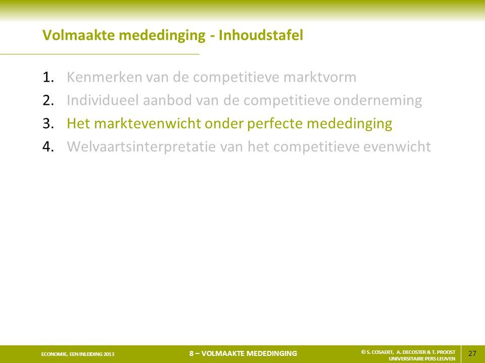 27 ECONOMIE, EEN INLEIDING 2013 8 – VOLMAAKTE MEDEDINGING © S. COSAERT, A. DECOSTER & T. PROOST UNIVERSITAIRE PERS LEUVEN Volmaakte mededinging - Inho