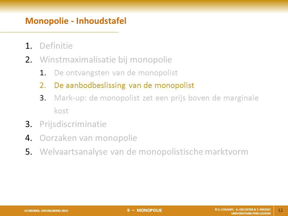 12 ECONOMIE, EEN INLEIDING 2010 9 – MONOPOLIE © S. COSAERT, A. DECOSTER & T. PROOST UNIVERSITAIRE PERS LEUVEN Monopolie - Inhoudstafel 1.Definitie 2.W