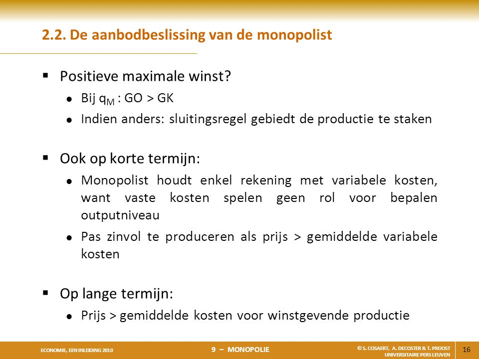 16 ECONOMIE, EEN INLEIDING 2010 9 – MONOPOLIE © S. COSAERT, A. DECOSTER & T. PROOST UNIVERSITAIRE PERS LEUVEN 2.2. De aanbodbeslissing van de monopoli