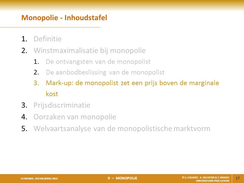 17 ECONOMIE, EEN INLEIDING 2010 9 – MONOPOLIE © S. COSAERT, A. DECOSTER & T. PROOST UNIVERSITAIRE PERS LEUVEN Monopolie - Inhoudstafel 1.Definitie 2.W