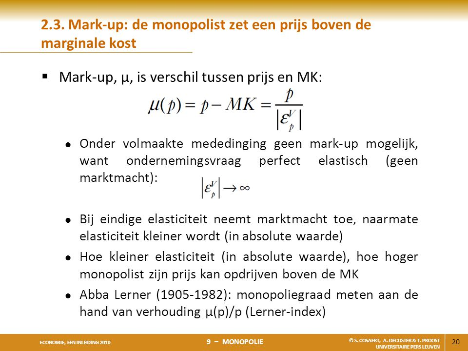 20 ECONOMIE, EEN INLEIDING 2010 9 – MONOPOLIE © S. COSAERT, A. DECOSTER & T. PROOST UNIVERSITAIRE PERS LEUVEN 2.3. Mark-up: de monopolist zet een prij