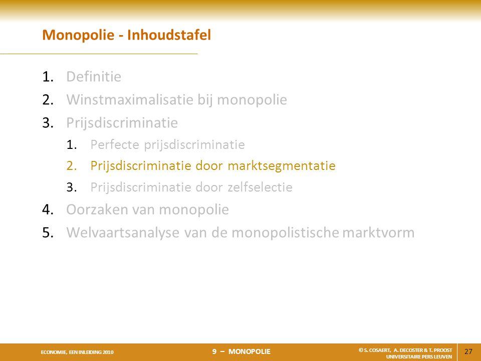 27 ECONOMIE, EEN INLEIDING 2010 9 – MONOPOLIE © S. COSAERT, A. DECOSTER & T. PROOST UNIVERSITAIRE PERS LEUVEN Monopolie - Inhoudstafel 1.Definitie 2.W
